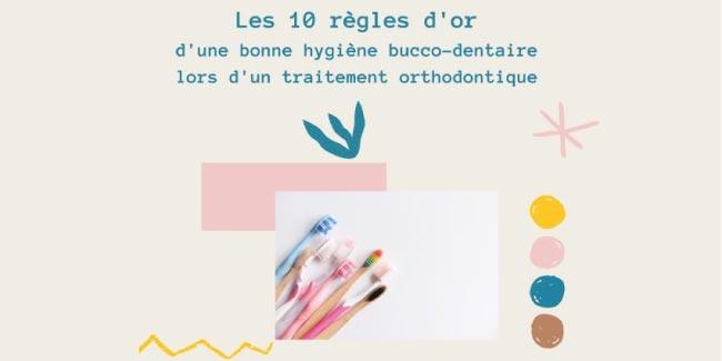 Les 10 règles d'or d'une bonne hygiène bucco dentaire lors d'un traitement orthodontique